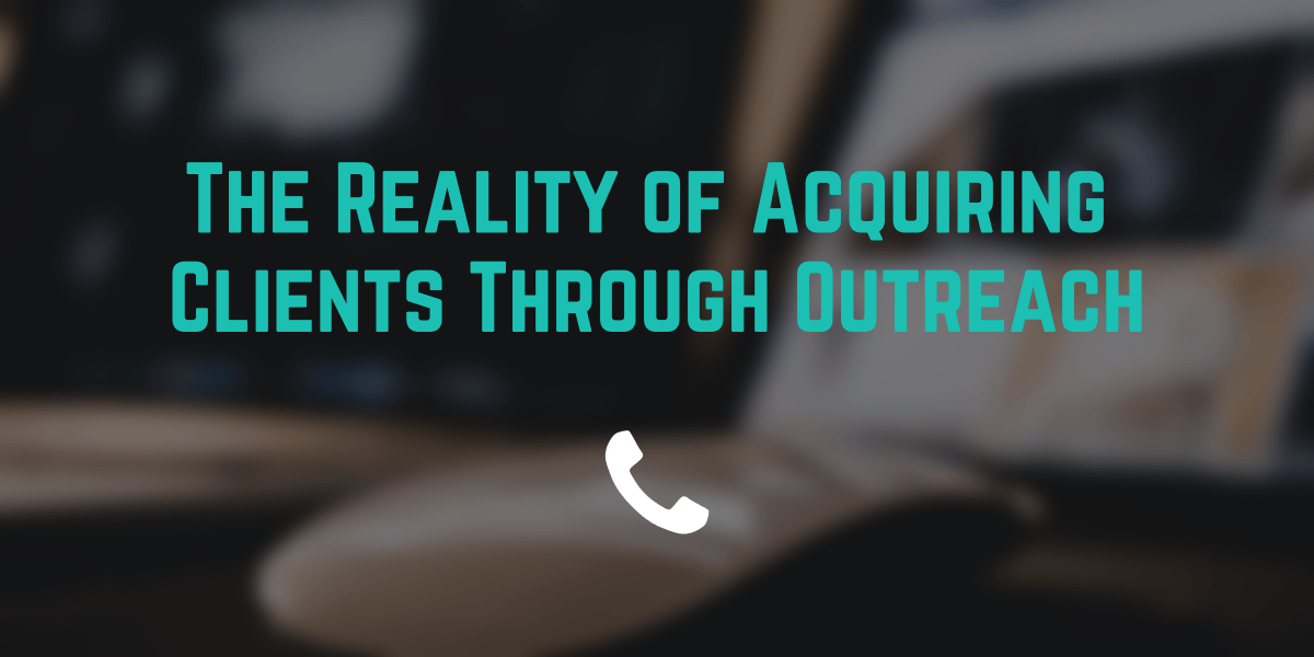 The Reality of Acquiring Clients Through Outreach