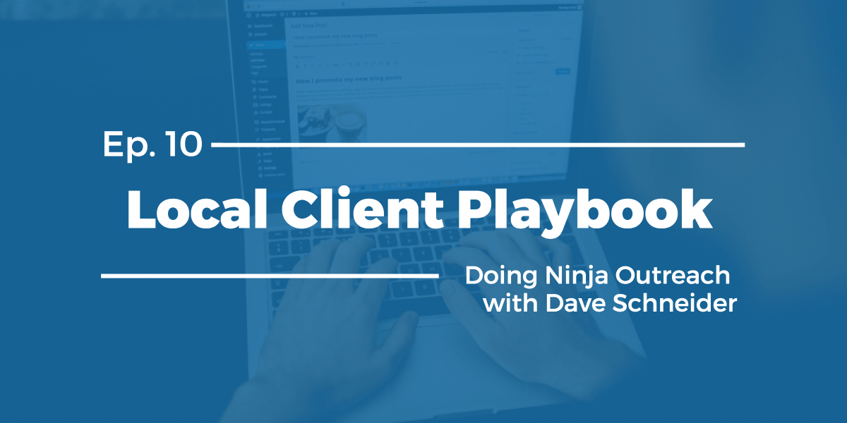 Doing Ninja Outreach with Dave Schneider – Local Client Playbook Ep 10