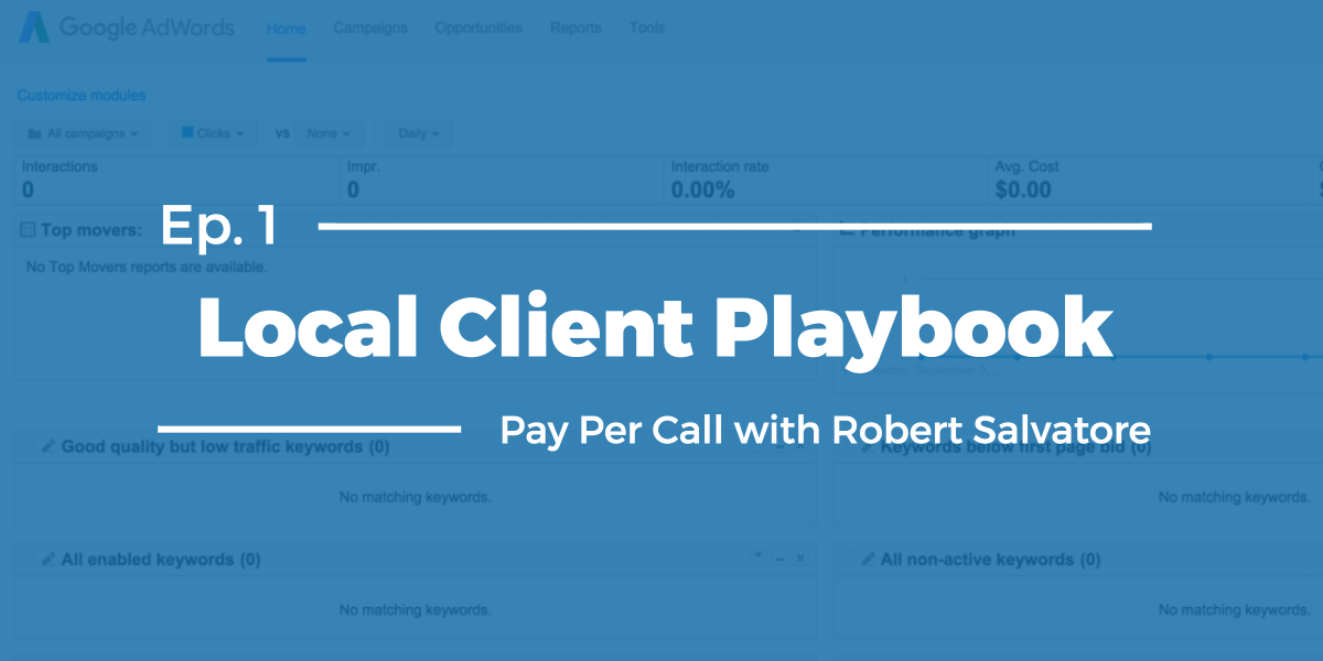 Local Client Playbook Episode #1: Pay Per Call with Robert Salvatore