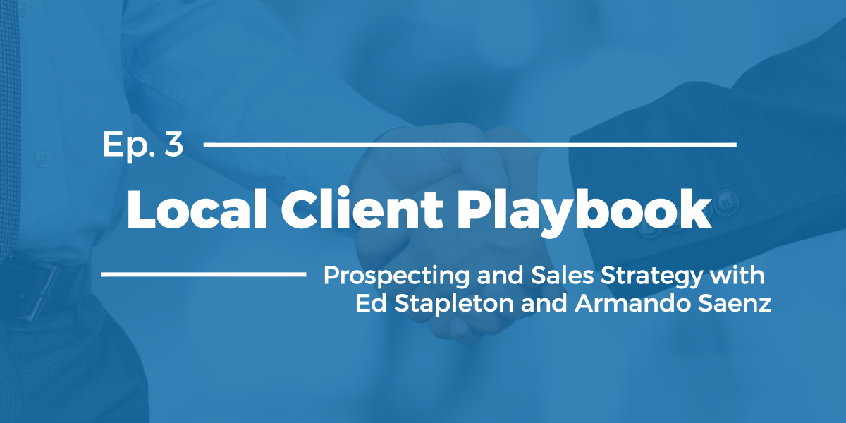 Local Client Playbook Ep. #3: Sales Mini Series Vol. 2- Prospecting and Sales Strategy