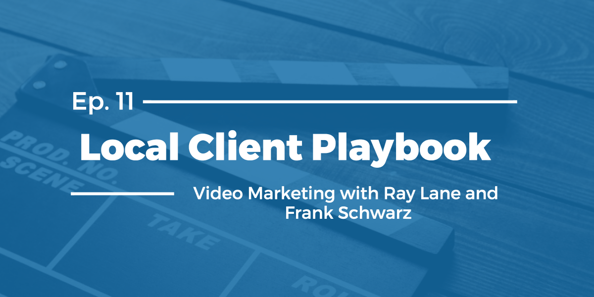 Video Marketing with Ray Lane and Frank Schwarz – Local Client Playbook Ep 11