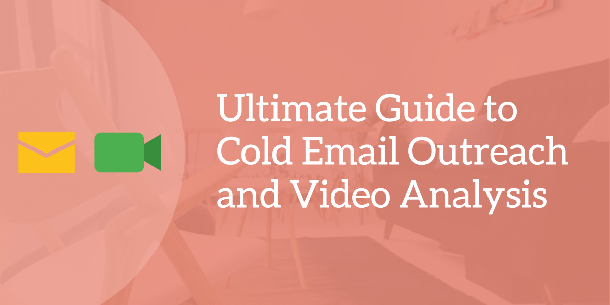 Ultimate Guide to Cold Email Outreach and Video Analysis