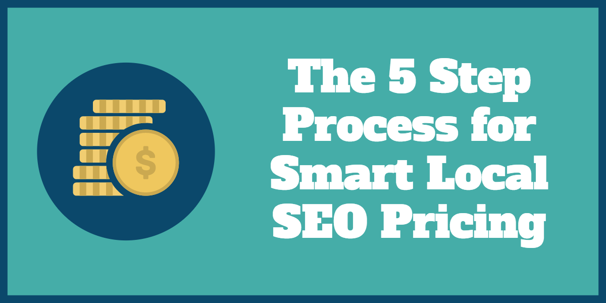 The 5 Step Process for Smart Local SEO Pricing