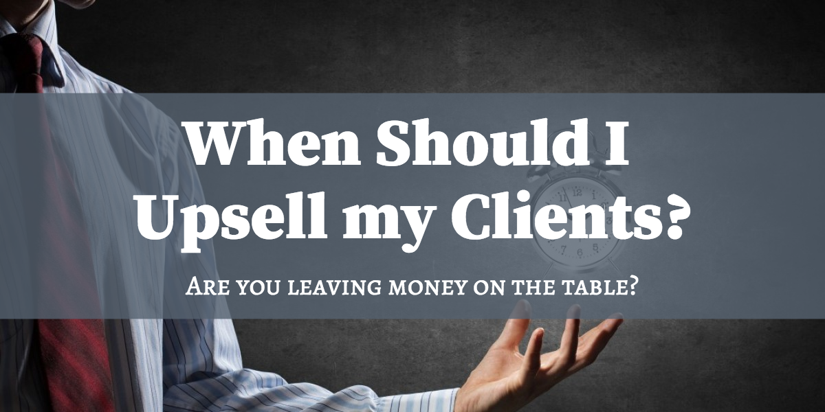 When Should I Upsell My Clients?