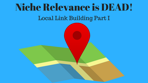 Niche Relevance is Dead: Local Link Building Part I