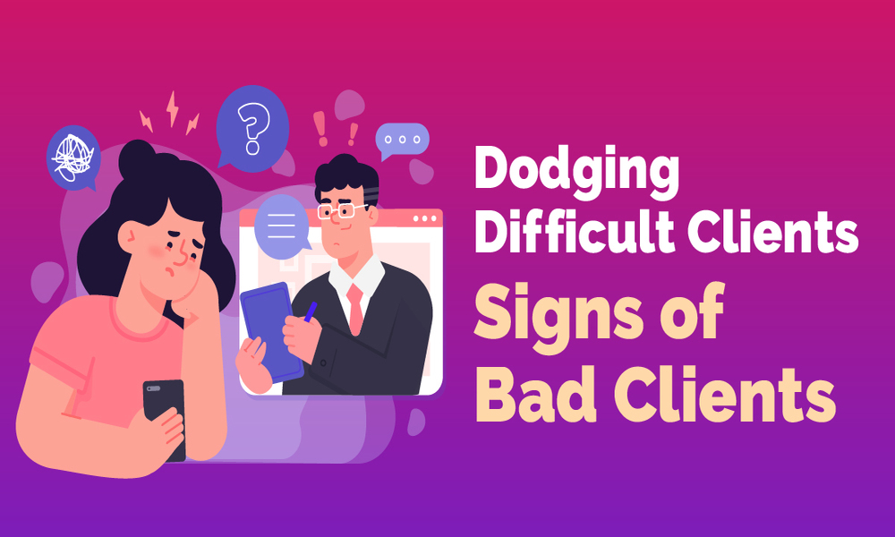 Dodging Difficult Clients: Warning Signs & How to Deal with Unrealistic Clients